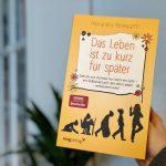 """""""Das Leben ist zu kurz für später"""" von Alexandra Reinwarth"""
